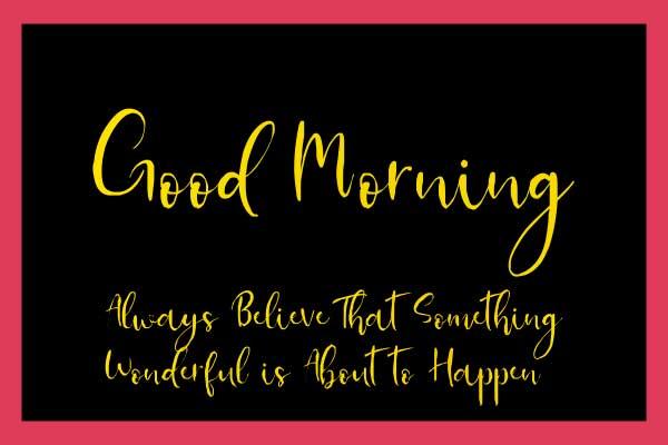 Always believe wonderful good morning